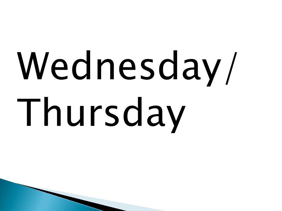 Wednesday/ Thursday