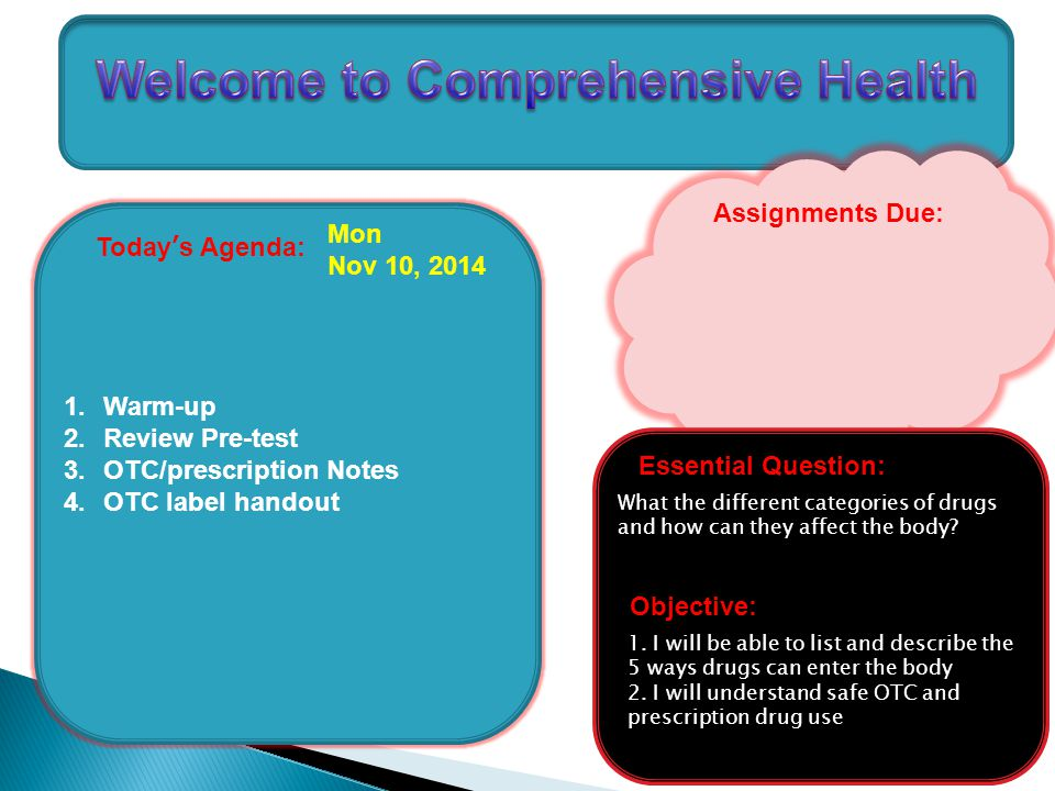 Today's Agenda: 1.Warm-up 2.Review Pre-test 3.OTC/prescription Notes 4.OTC label handout Mon Nov 10, 2014 Assignments Due: Objective: Essential Questi
