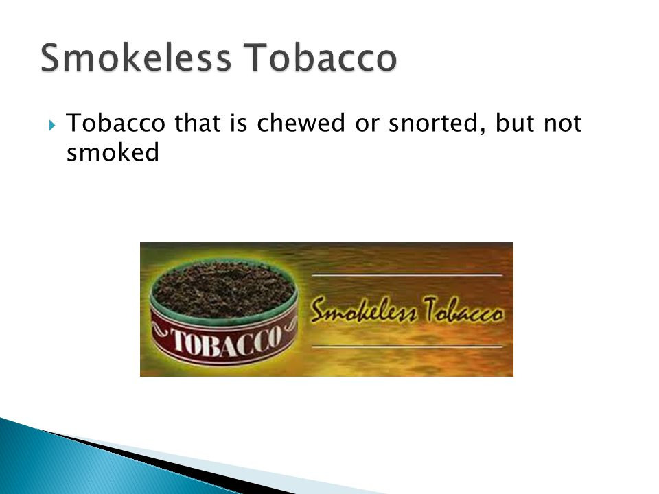  Tobacco that is chewed or snorted, but not smoked