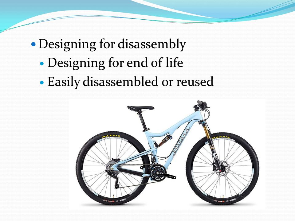 Designing for disassembly Designing for end of life Easily disassembled or reused