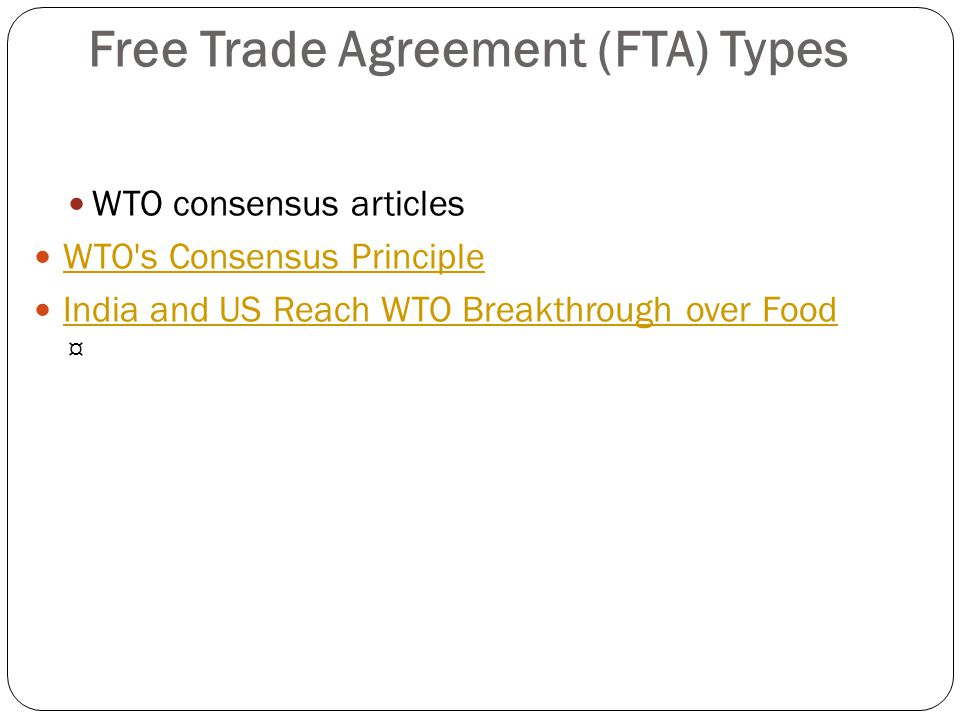 Free Trade Agreement (FTA) Types WTO consensus articles WTO's Consensus Principle India and US Reach WTO Breakthrough over Food ¤