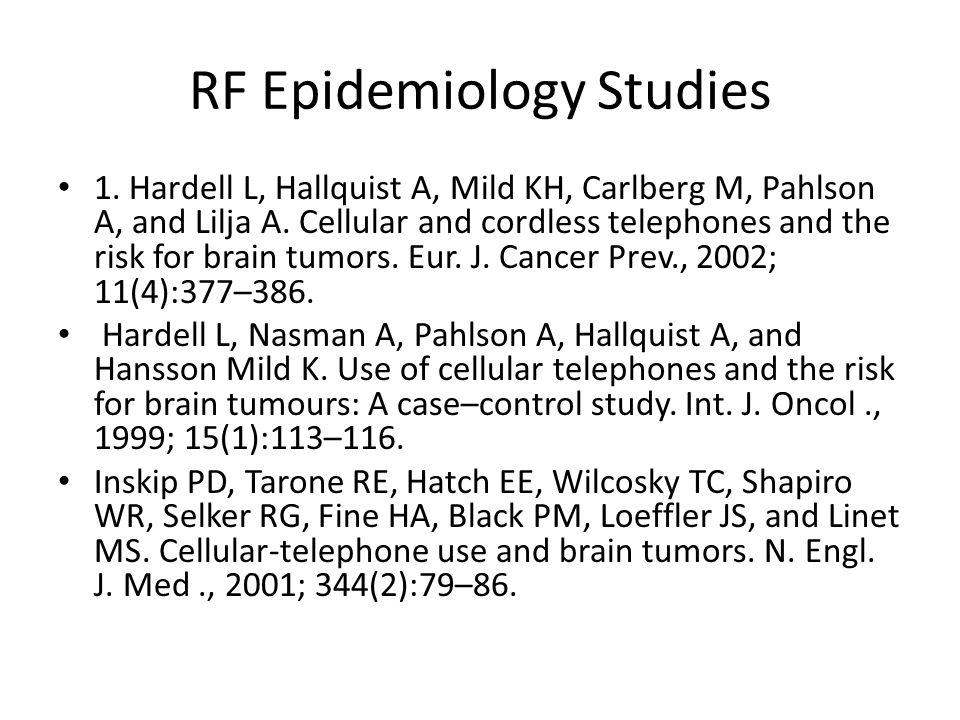 RF Epidemiology Studies 1. Hardell L, Hallquist A, Mild KH, Carlberg M, Pahlson A, and Lilja A.