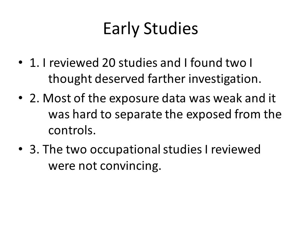 Early Studies 1. I reviewed 20 studies and I found two I thought deserved farther investigation.