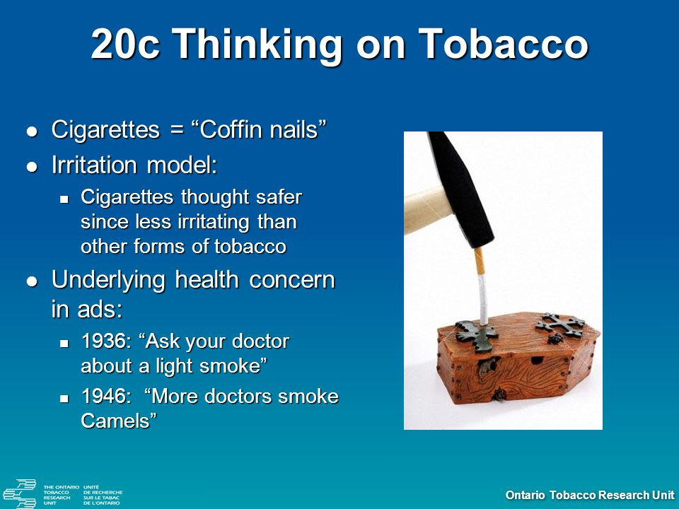 Ontario Tobacco Research Unit Landmarks in Early Scientific Knowledge on Smoking and Health 1939: Muller finds statistical link between smoking and cancer in small-scale study 1939: Muller finds statistical link between smoking and cancer in small-scale study 1950: 3 large-scale epidemiological studies linking smoking to lung cancer (Levin, Wynder & Graham, and Doll & Hill) 1950: 3 large-scale epidemiological studies linking smoking to lung cancer (Levin, Wynder & Graham, and Doll & Hill) 1952: Doll and Hill conclude association between smoking and carcinoma of the lung is real 1952: Doll and Hill conclude association between smoking and carcinoma of the lung is real