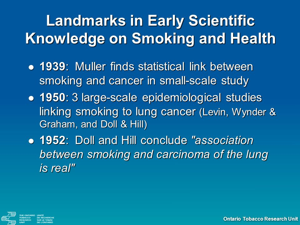 Ontario Tobacco Research Unit Nicotine Physiological effects Acetylcholine Acetylcholine Releases catecholamines (dopamine etc.) Releases catecholamines (dopamine etc.) Increases heart rate, respiration and BP Increases heart rate, respiration and BP Increases blood glucose levels Increases blood glucose levels Rate of absorption determines CV effects Fast bolus for smoking Fast bolus for smoking Slow release for patch, gum Slow release for patch, gum Environmental effects Combines with nitrous acid indoors and forms new tobacco-specific carcinogens Combines with nitrous acid indoors and forms new tobacco-specific carcinogens