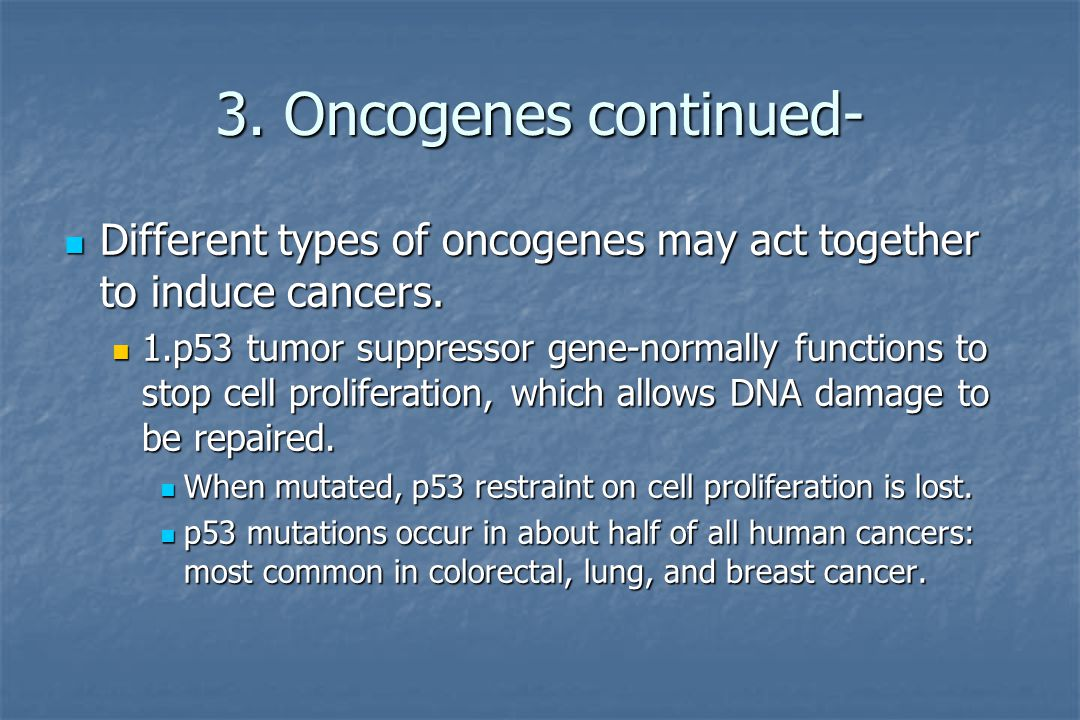 Pathology 2.Tumor suppressor gene- the genetic portion of the DNA that stops cell division; mutation may allow cells to proliferate beyond normal body needs.