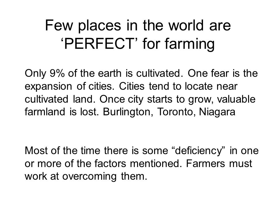 Few places in the world are 'PERFECT' for farming Only 9% of the earth is cultivated.