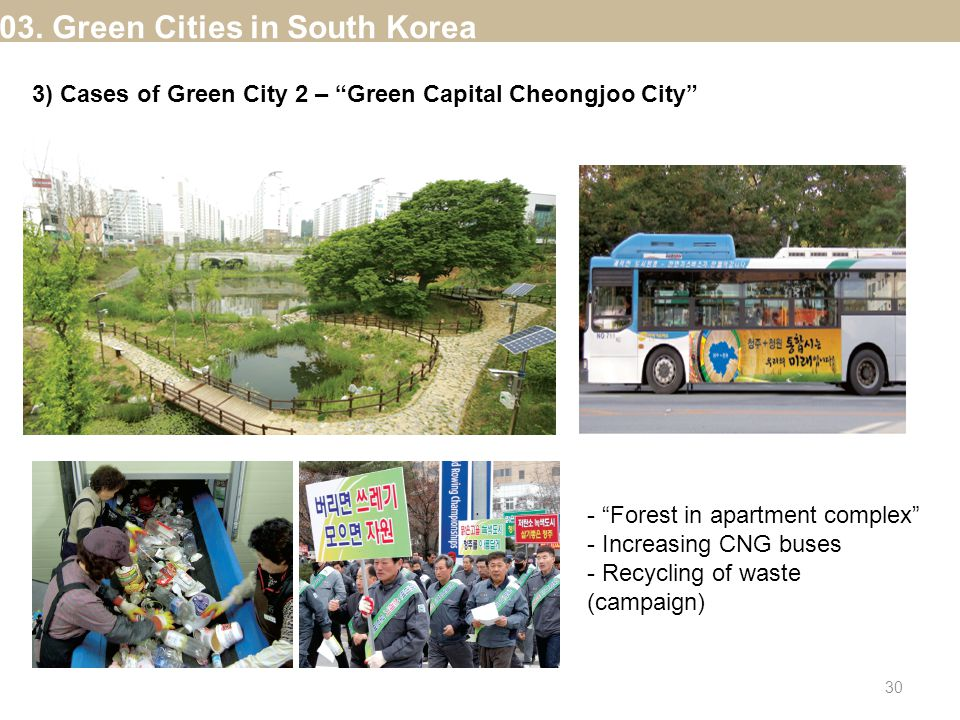 """03. Green Cities in South Korea 3) Cases of Green City 2 – """"Green Capital Cheongjoo City"""" - """"Forest in apartment complex"""" - Increasing CNG buses - Rec"""