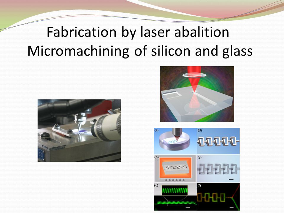 Fabrication by laser abalition Micromachining of silicon and glass