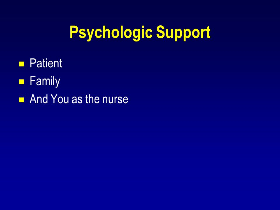 Psychologic Support  Patient  Family  And You as the nurse