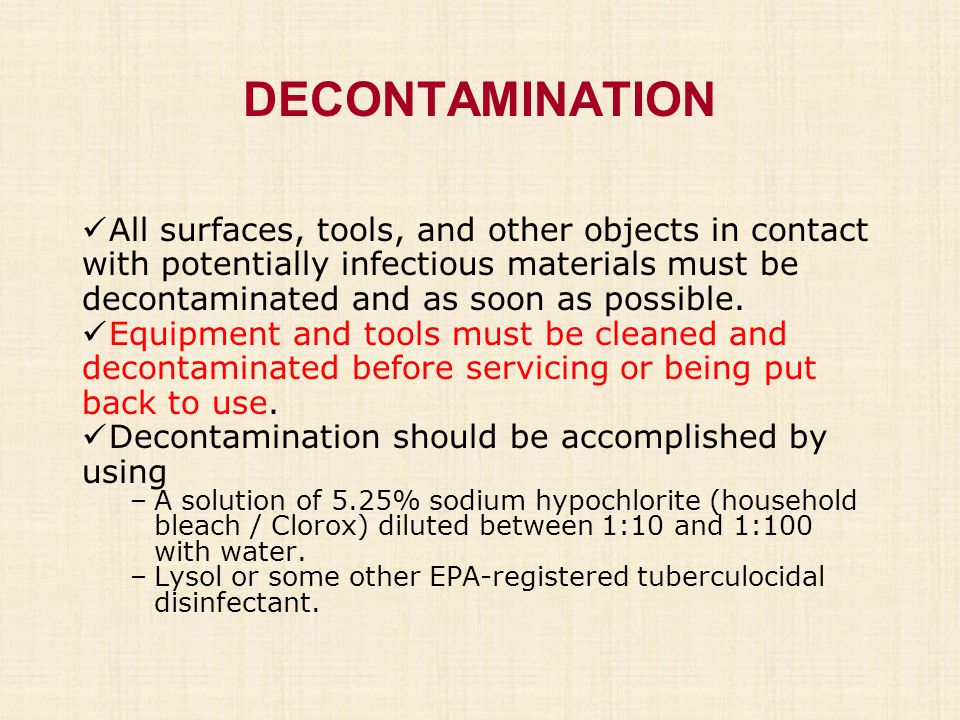 DECONTAMINATION All surfaces, tools, and other objects in contact with potentially infectious materials must be decontaminated and as soon as possible
