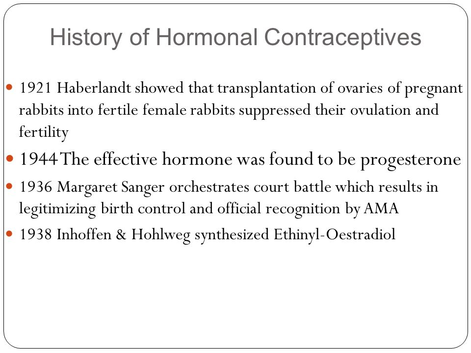 History of Hormonal Contraceptives 1921 Haberlandt showed that transplantation of ovaries of pregnant rabbits into fertile female rabbits suppressed t