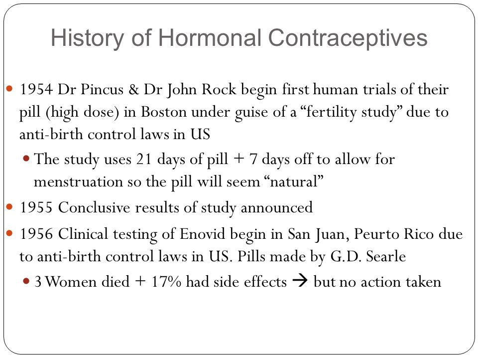 """History of Hormonal Contraceptives 1954 Dr Pincus & Dr John Rock begin first human trials of their pill (high dose) in Boston under guise of a """"fertil"""