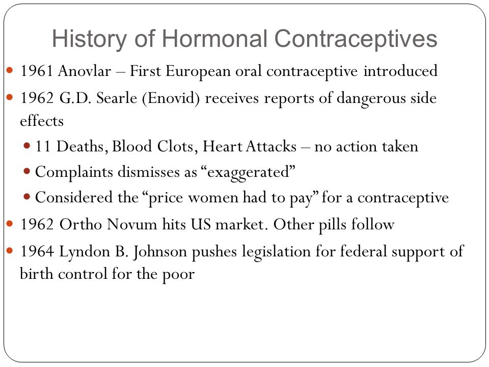History of Hormonal Contraceptives 1961 Anovlar – First European oral contraceptive introduced 1962 G.D.
