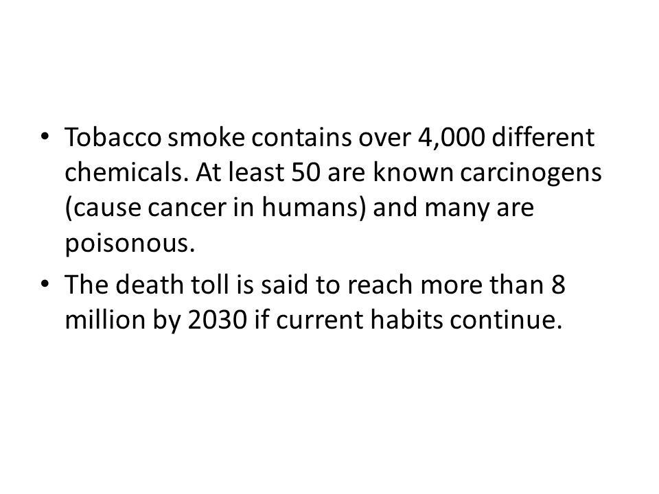 Tobacco smoke contains over 4,000 different chemicals.