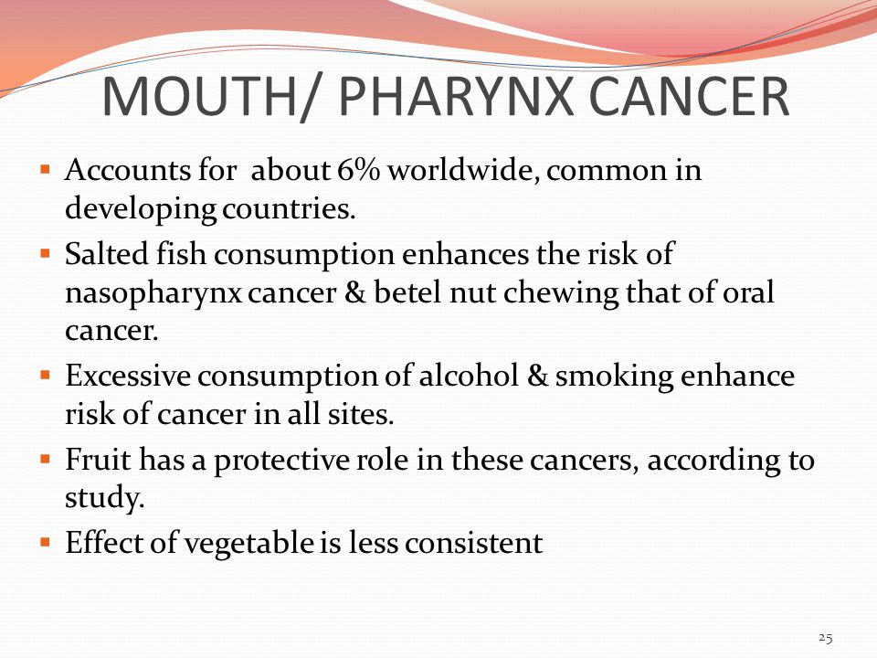 MOUTH/ PHARYNX CANCER  Accounts for about 6% worldwide, common in developing countries.