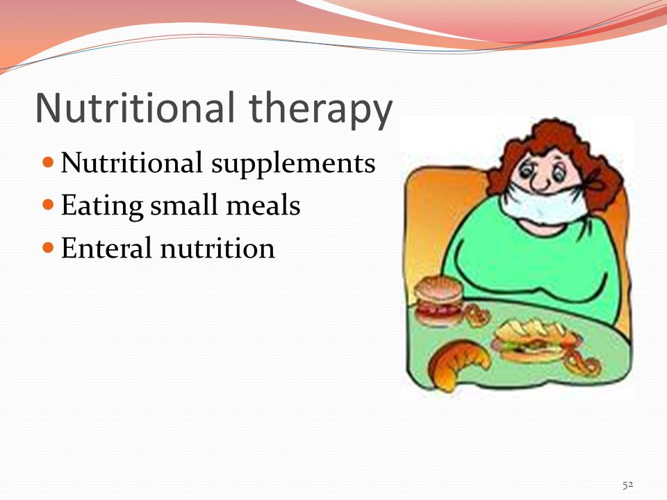 Nutritional therapy Nutritional supplements Eating small meals Enteral nutrition 52