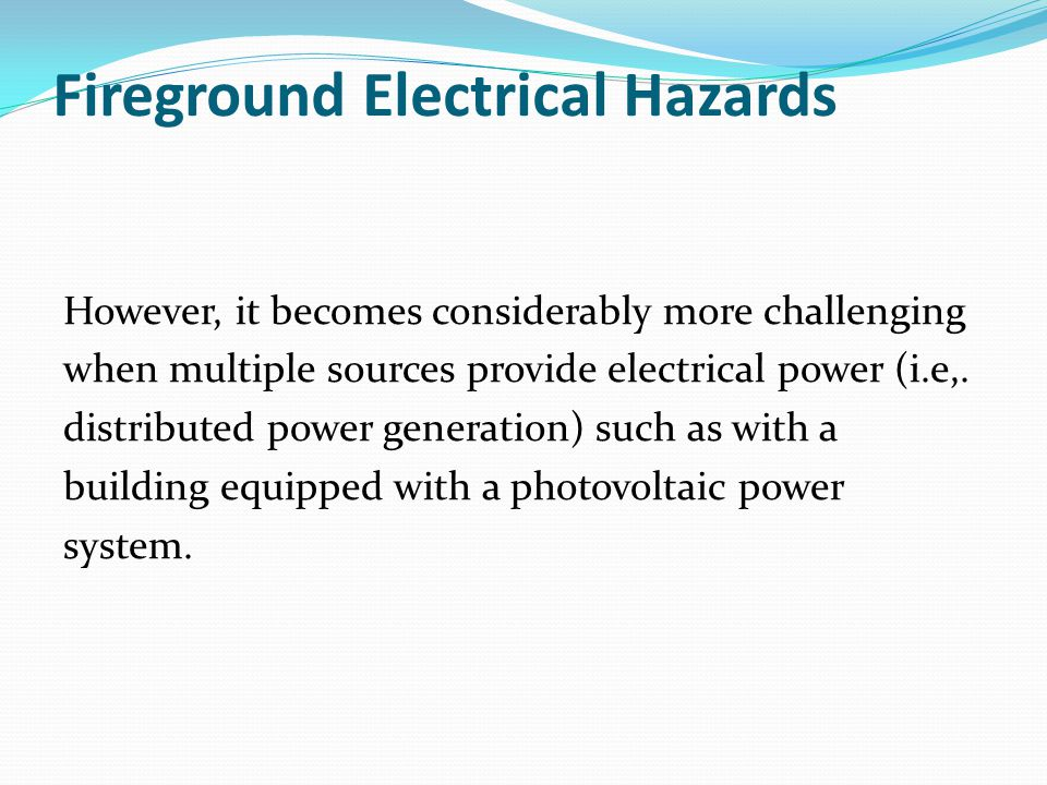 Fireground Electrical Hazards However, it becomes considerably more challenging when multiple sources provide electrical power (i.e,.