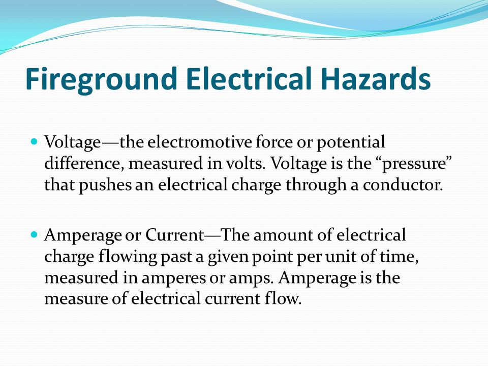 Fireground Electrical Hazards Voltage—the electromotive force or potential difference, measured in volts.