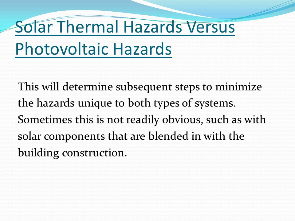 Solar Thermal Hazards Versus Photovoltaic Hazards This will determine subsequent steps to minimize the hazards unique to both types of systems.