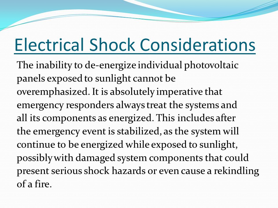 Electrical Shock Considerations The inability to de-energize individual photovoltaic panels exposed to sunlight cannot be overemphasized.