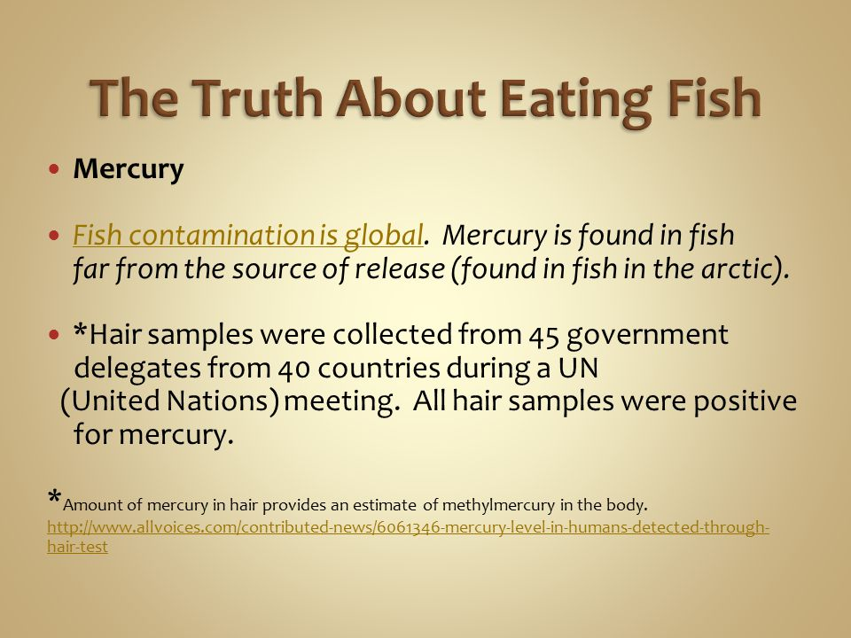 Mercury Fish contamination is global. Mercury is found in fish Fish contamination is global far from the source of release (found in fish in the arcti