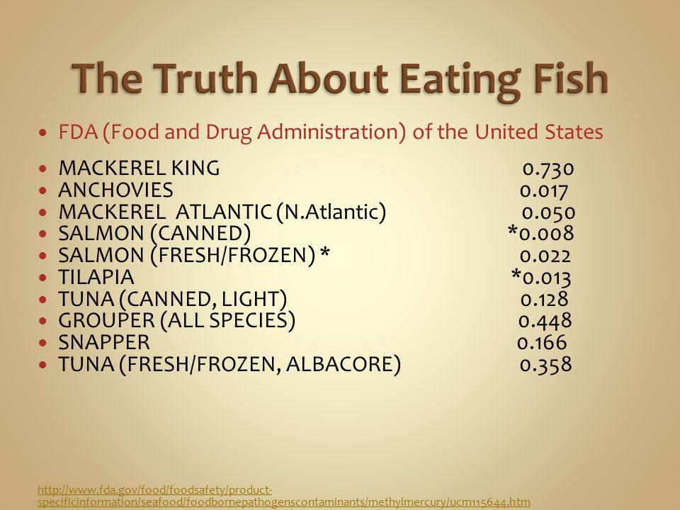 FDA (Food and Drug Administration) of the United States MACKEREL KING 0.730 ANCHOVIES 0.017 MACKEREL ATLANTIC (N.Atlantic) 0.050 SALMON (CANNED) *0.00