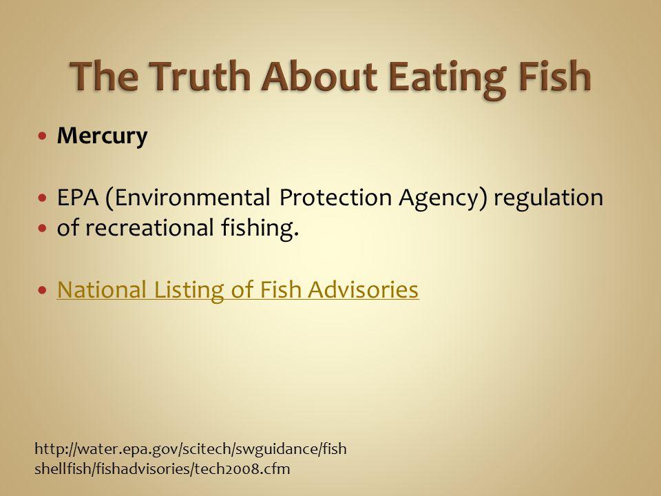 Mercury EPA (Environmental Protection Agency) regulation of recreational fishing. National Listing of Fish Advisories http://water.epa.gov/scitech/swg