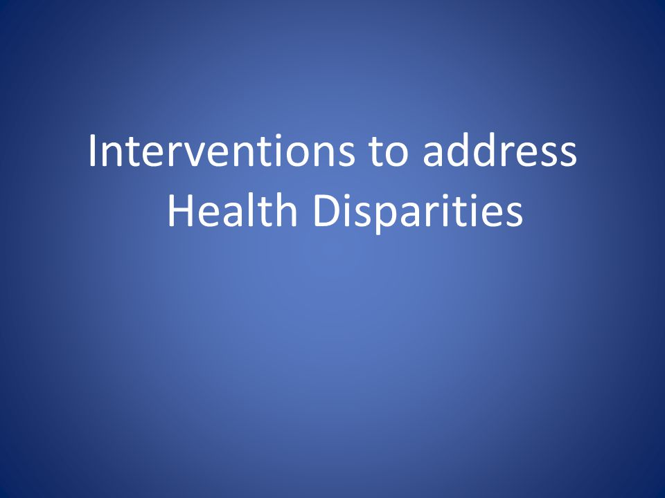 Interventions to address Health Disparities