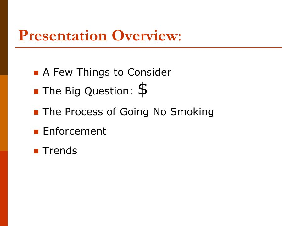 Presentation Overview: A Few Things to Consider The Big Question: $ The Process of Going No Smoking Enforcement Trends