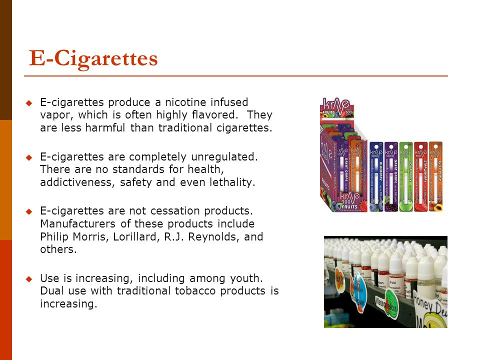 E-Cigarettes  E-cigarettes produce a nicotine infused vapor, which is often highly flavored.