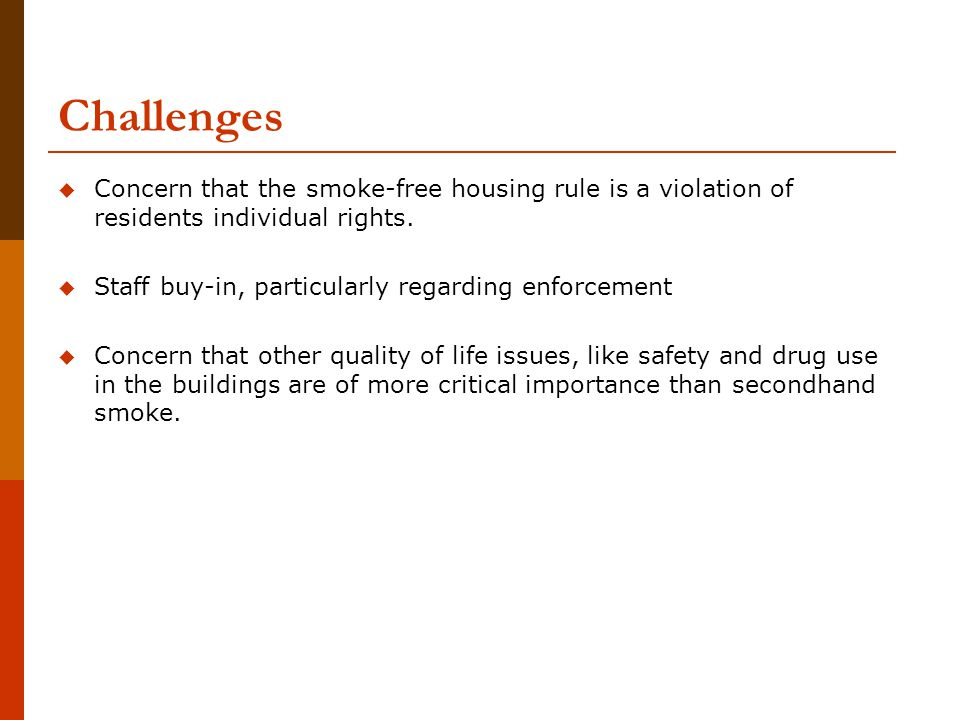 Challenges  Concern that the smoke-free housing rule is a violation of residents individual rights.