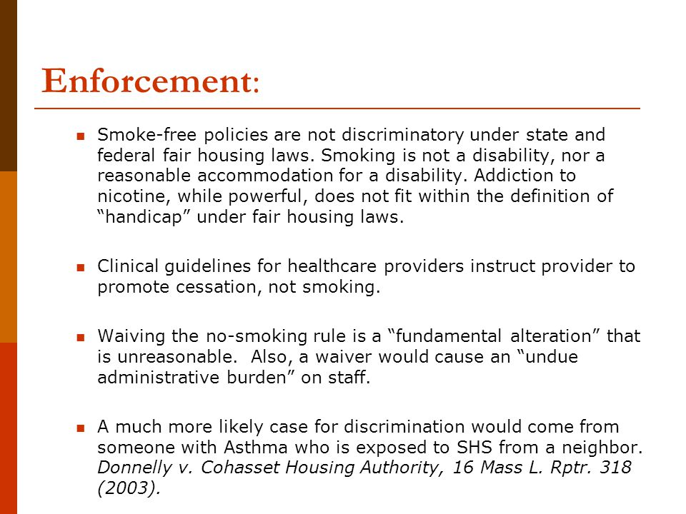 Enforcement: Smoke-free policies are not discriminatory under state and federal fair housing laws.