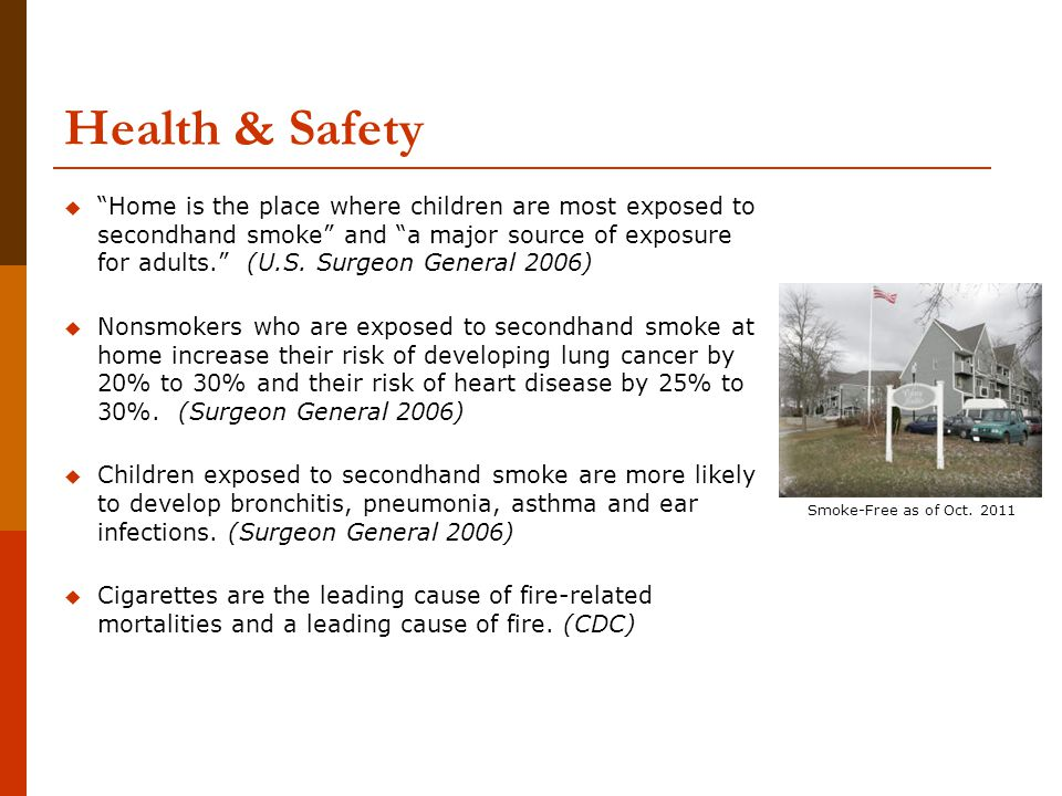 Health & Safety  Home is the place where children are most exposed to secondhand smoke and a major source of exposure for adults. (U.S.