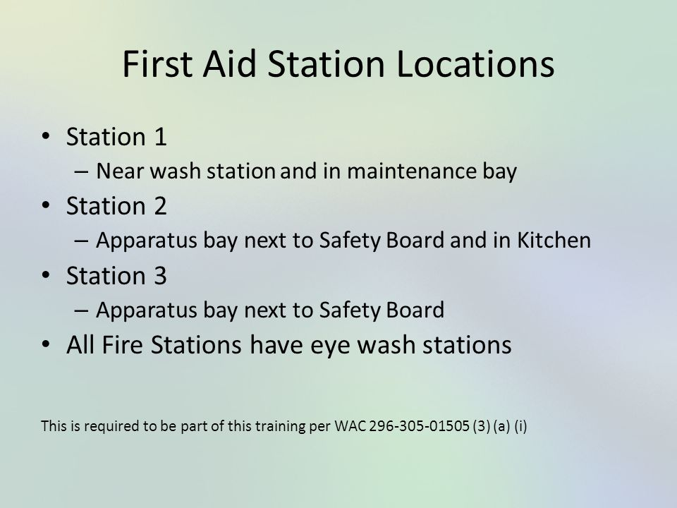 First Aid Station Locations Station 1 – Near wash station and in maintenance bay Station 2 – Apparatus bay next to Safety Board and in Kitchen Station