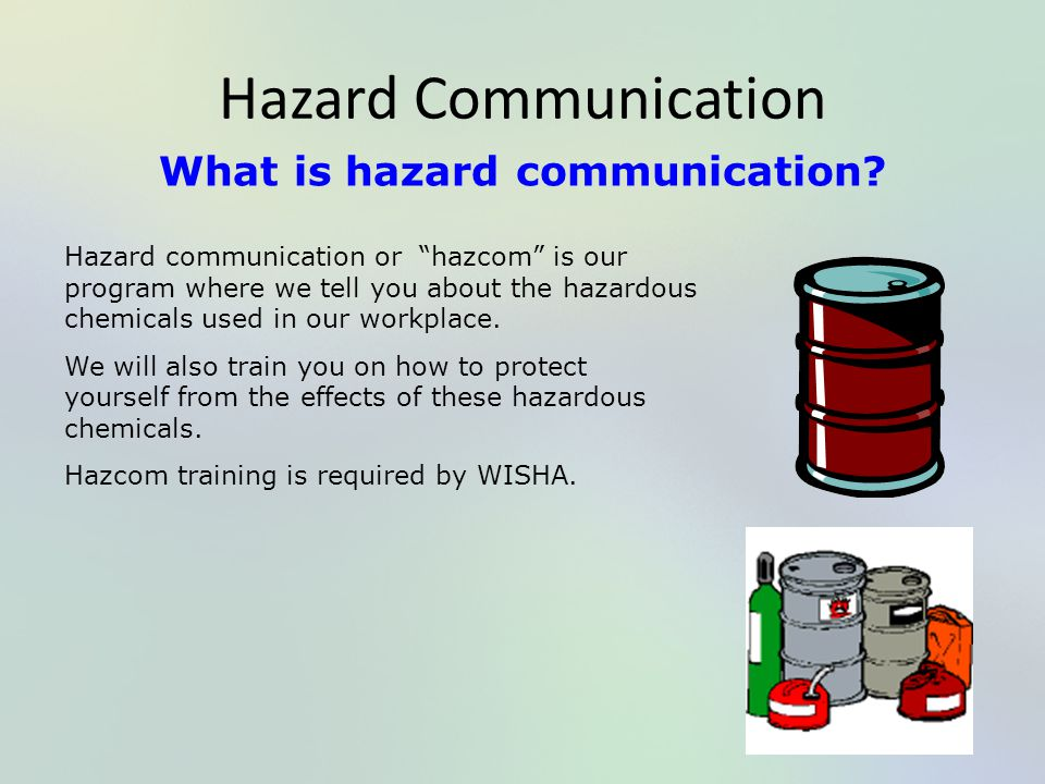 "Hazard Communication What is hazard communication? Hazard communication or ""hazcom"" is our program where we tell you about the hazardous chemicals use"
