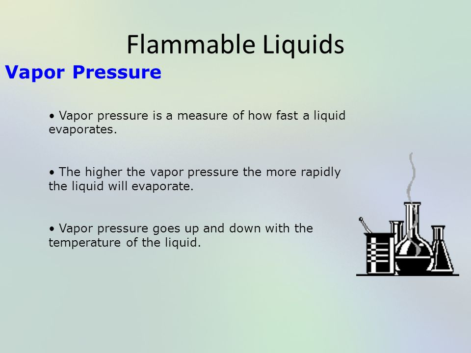 Flammable Liquids Vapor Pressure Vapor pressure is a measure of how fast a liquid evaporates. The higher the vapor pressure the more rapidly the liqui