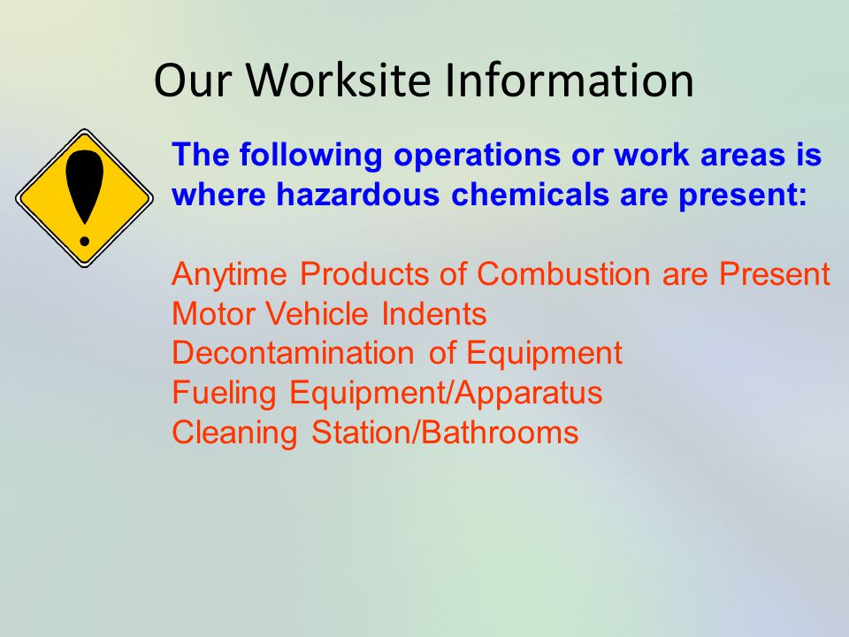 Our Worksite Information The following operations or work areas is where hazardous chemicals are present: Anytime Products of Combustion are Present M