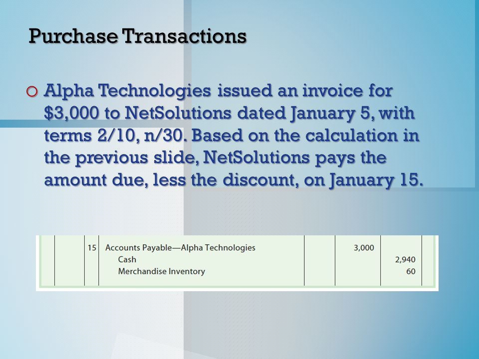 Purchase Transactions o Alpha Technologies issued an invoice for $3,000 to NetSolutions dated January 5, with terms 2/10, n/30.