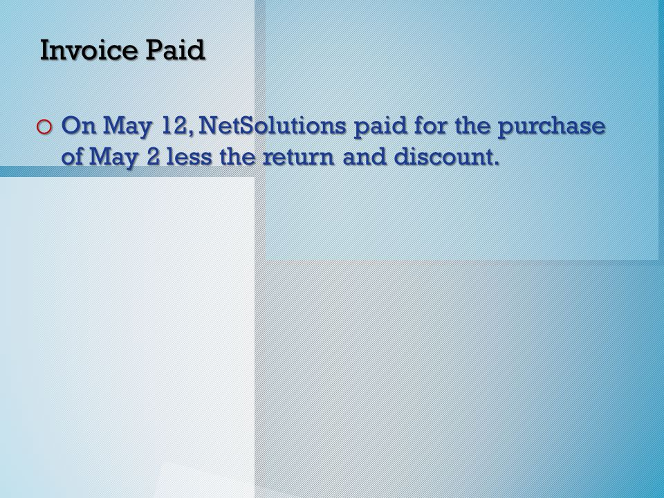 Invoice Paid o On May 12, NetSolutions paid for the purchase of May 2 less the return and discount.