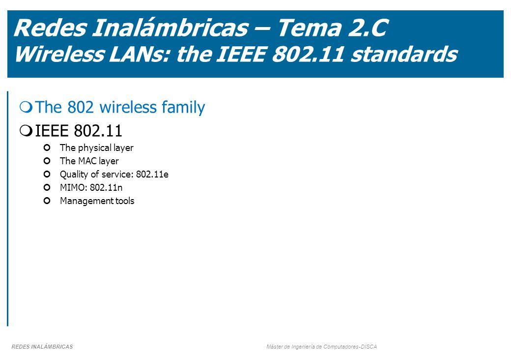 REDES INALÁMBRICAS Máster de Ingeniería de Computadores-DISCA Redes Inalámbricas – Tema 2.C Wireless LANs: the IEEE 802.11 standards  The 802 wireles