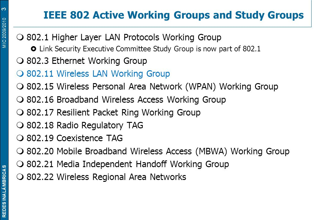 REDES INALÁMBRICAS MIC 2009/2010 IEEE 802 Active Working Groups and Study Groups  802.1 Higher Layer LAN Protocols Working Group  Link Security Exec