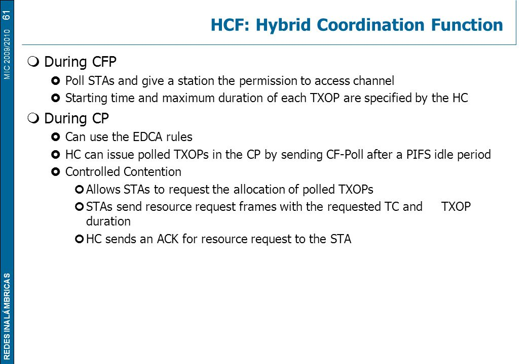 REDES INALÁMBRICAS MIC 2009/2010 HCF: Hybrid Coordination Function  During CFP  Poll STAs and give a station the permission to access channel  Star