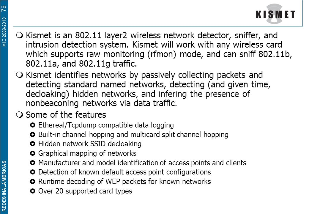 REDES INALÁMBRICAS MIC 2009/2010 Kismet  Kismet is an 802.11 layer2 wireless network detector, sniffer, and intrusion detection system.