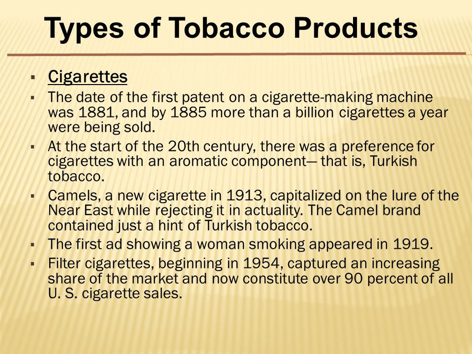  Cigarettes  The date of the first patent on a cigarette-making machine was 1881, and by 1885 more than a billion cigarettes a year were being sold.