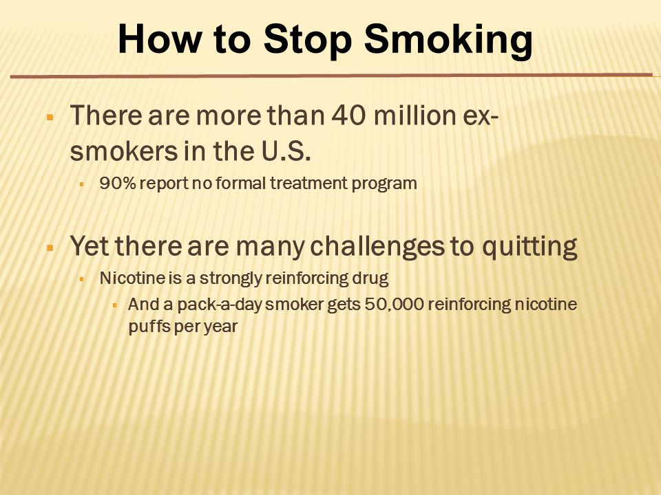  There are more than 40 million ex- smokers in the U.S.