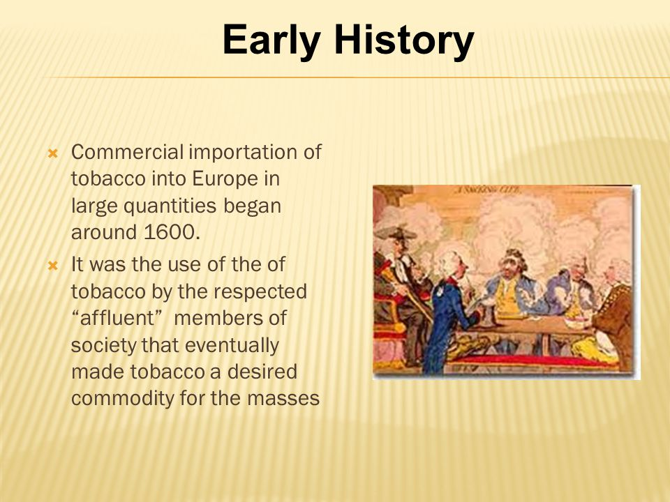  Commercial importation of tobacco into Europe in large quantities began around 1600.