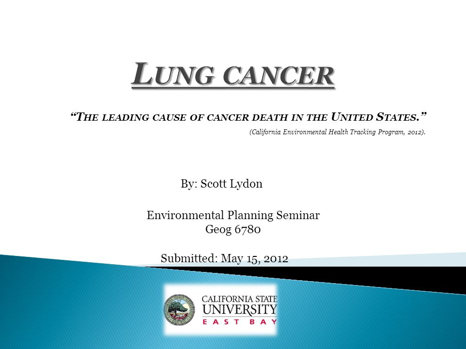 T HE LEADING CAUSE OF CANCER DEATH IN THE U NITED S TATES. (California Environmental Health Tracking Program, 2012).