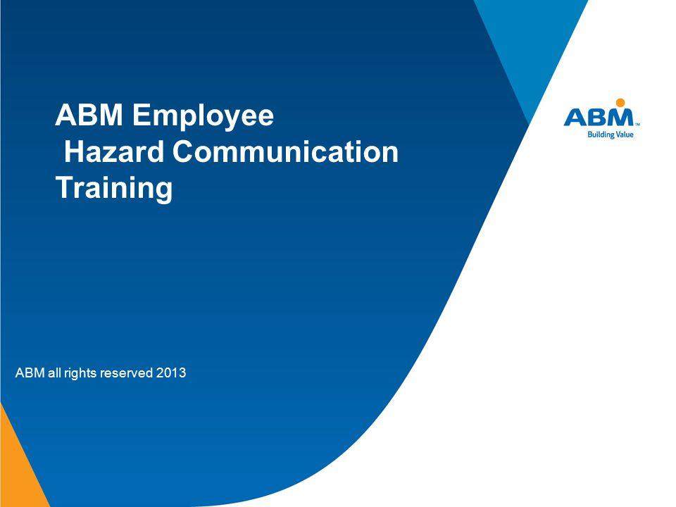 ABM Employee Hazard Communication Training ABM all rights reserved 2013