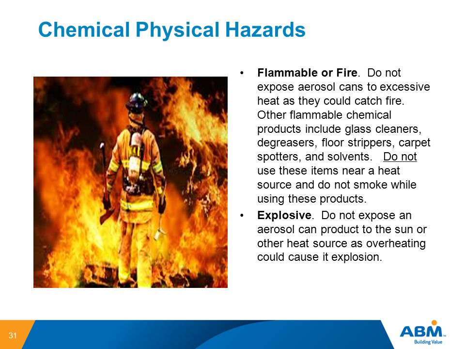 Chemical Physical Hazards Flammable or Fire. Do not expose aerosol cans to excessive heat as they could catch fire. Other flammable chemical products